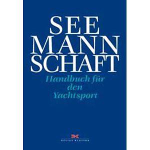 Die Seemannschaft - Handbuch für den Yachtsport